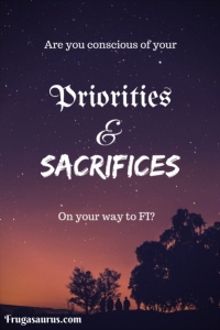 Are you aware of your priorities and sacrifices on your way to FI? Make sure you are conscious about the consequences of your choices!