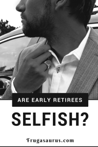 Are early retirees and people striving for financial independence inherently selfish?