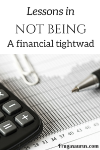 Lessons in not being a financial tightwad