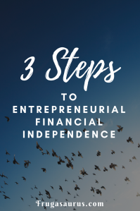 3 Simple steps towards entrepreneurial financial independence