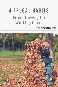 4 Frugal habits from growing up working class #frugal #childhood #workingclass