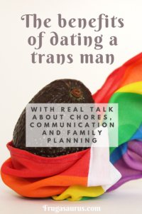 The benefits of dating a trans man, with real talk about chores, communication and family planning. #queer #LGBT #feminism