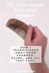 Zero-waste hair care - How I transitioned away from shampoo, balms and all that fuzz. #zerowaste #minimalism #sustainability