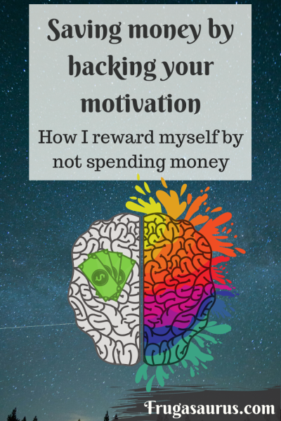 Saving money by hacking your motivation - how I reward myself by not spending money
